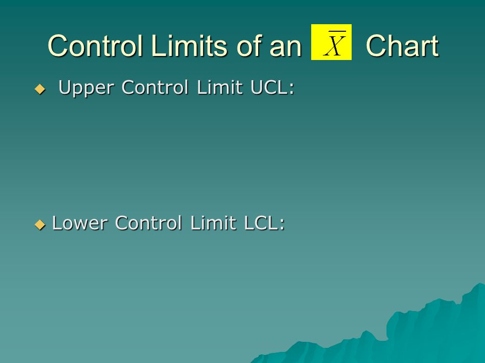 Control Limits of an …. Chart  Upper Control Limit UCL:  Lower Control Limit LCL: