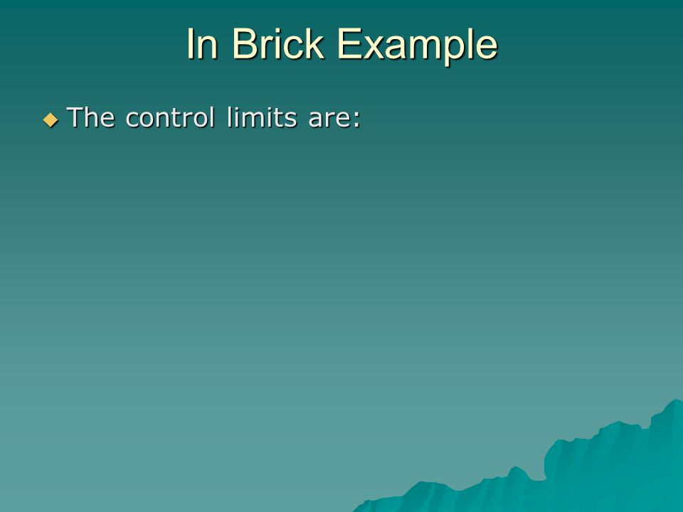In Brick Example  The control limits are: