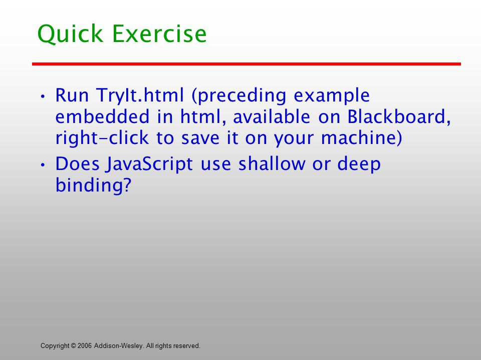 Copyright © 2006 Addison-Wesley. All rights reserved. Quick Exercise Run TryIt.html (preceding example embedded in html, available on Blackboard, righ