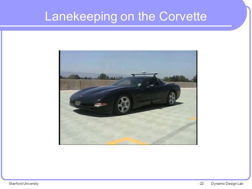 Dynamic Design LabStanford University- 22 Lanekeeping on the Corvette