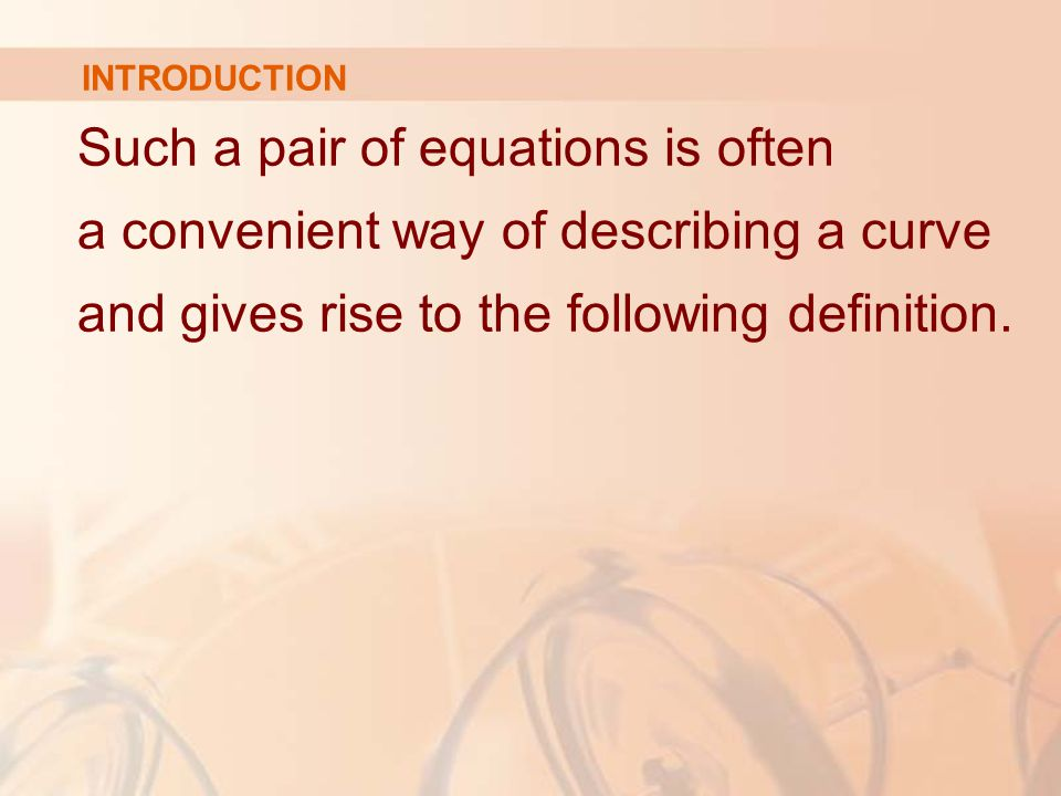Such a pair of equations is often a convenient way of describing a curve and gives rise to the following definition.