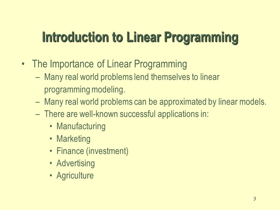 2 A Linear Programming model seeks to maximize or minimize a linear function, subject to a set of linear constraints.