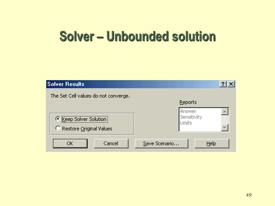 48 Unbounded solution The feasible region Maximize the Objective Function