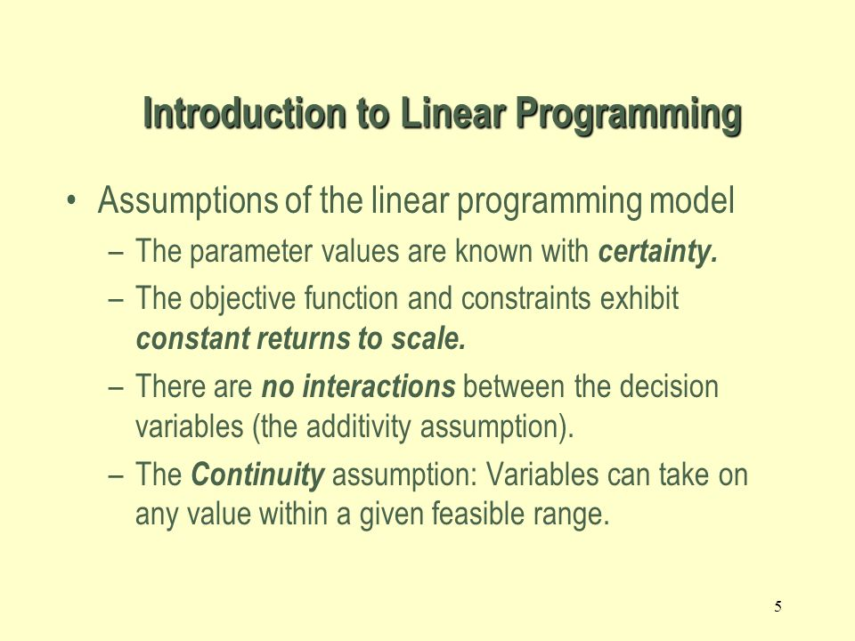 4 The Importance of Linear Programming –There are efficient solution techniques that solve linear programming models.