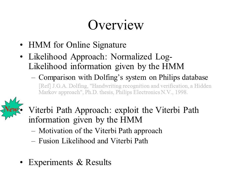 Overview HMM for Online Signature Likelihood Approach: Normalized Log- Likelihood information given by the HMM –Comparison with Dolfing's system on Philips database [Ref] J.G.A.