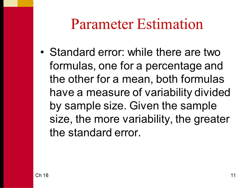 Ch 1612 Parameter Estimation The lower the standard error, the more precisely our sample statistic will represent the population parameter.