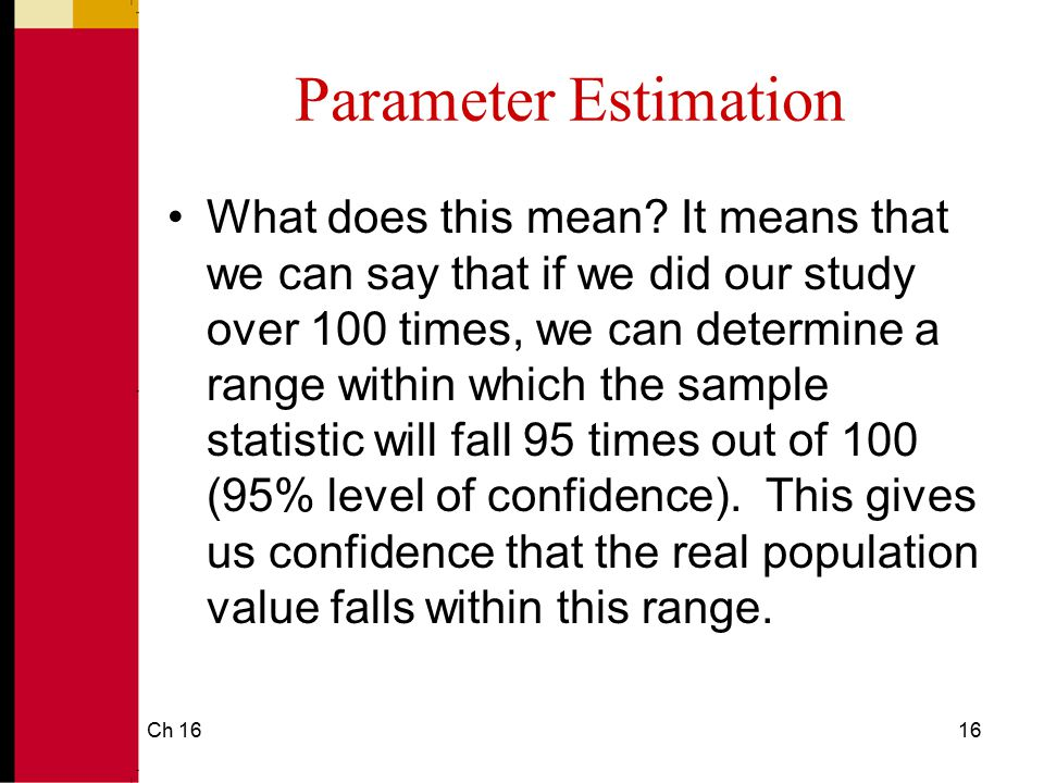 Ch 1617 Theoretical notion Take many, many, many samples Plot the p's 95 % will fall in confidence interval (p ± z times s p) How do I interpret the confidence interval.