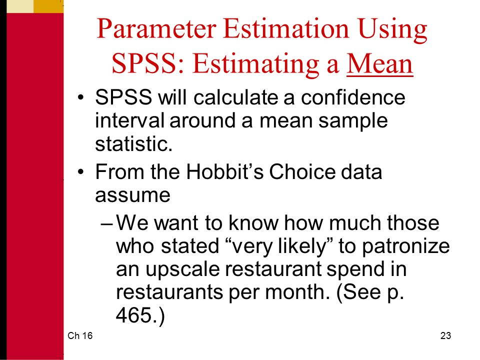 Ch 1624 Parameter Estimation Using SPSS: Estimating a Mean We must first use DATA, SELECT CASES to select LIKELY=5.
