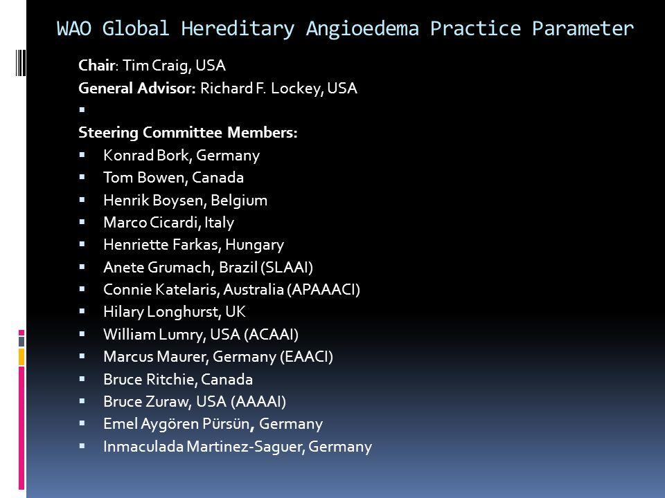 WAO Global Hereditary Angioedema Practice Parameter Chair: Tim Craig, USA General Advisor: Richard F. Lockey, USA  Steering Committee Members:  Konr