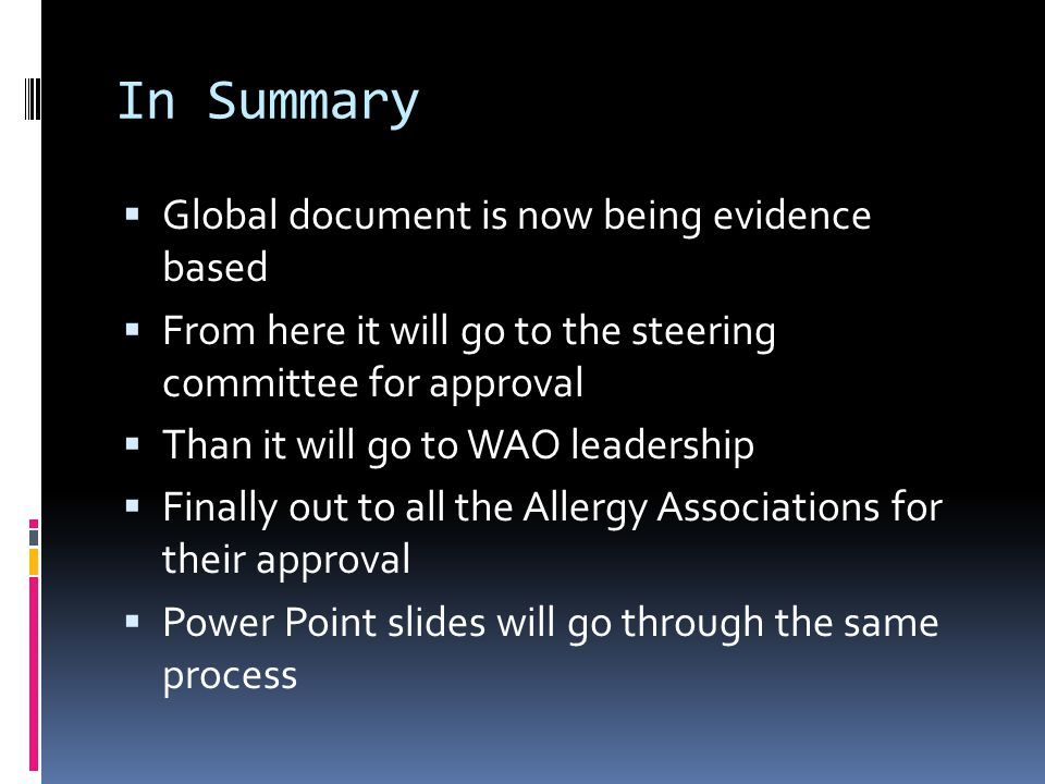 In Summary  Global document is now being evidence based  From here it will go to the steering committee for approval  Than it will go to WAO leader