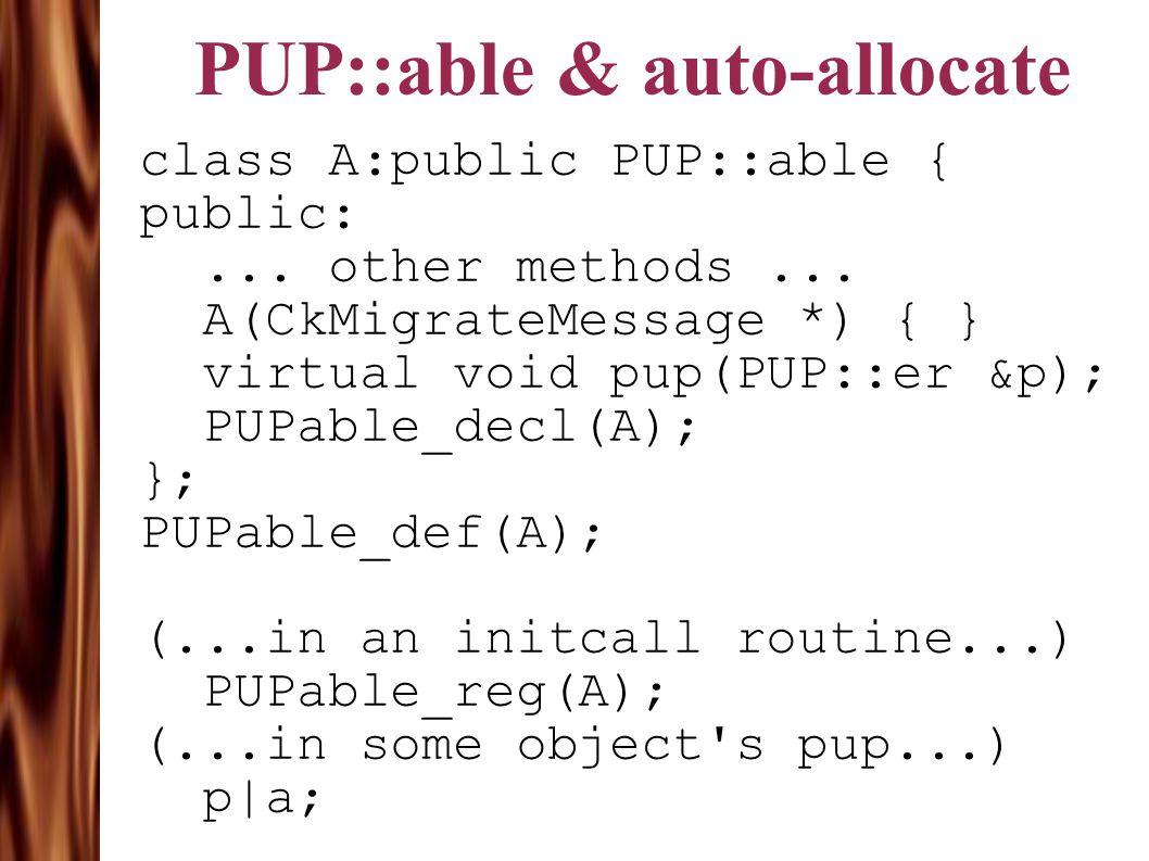 PUP::able & auto-allocate class A:public PUP::able { public:...