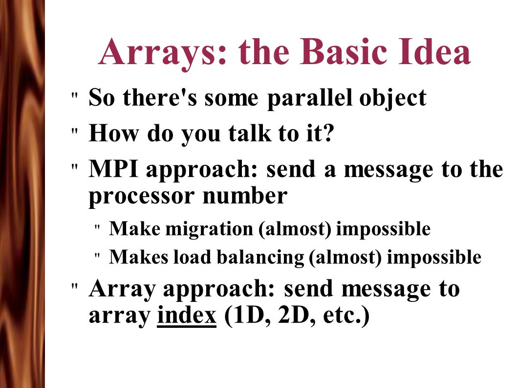 Arrays: the Basic Idea So there s some parallel object How do you talk to it.