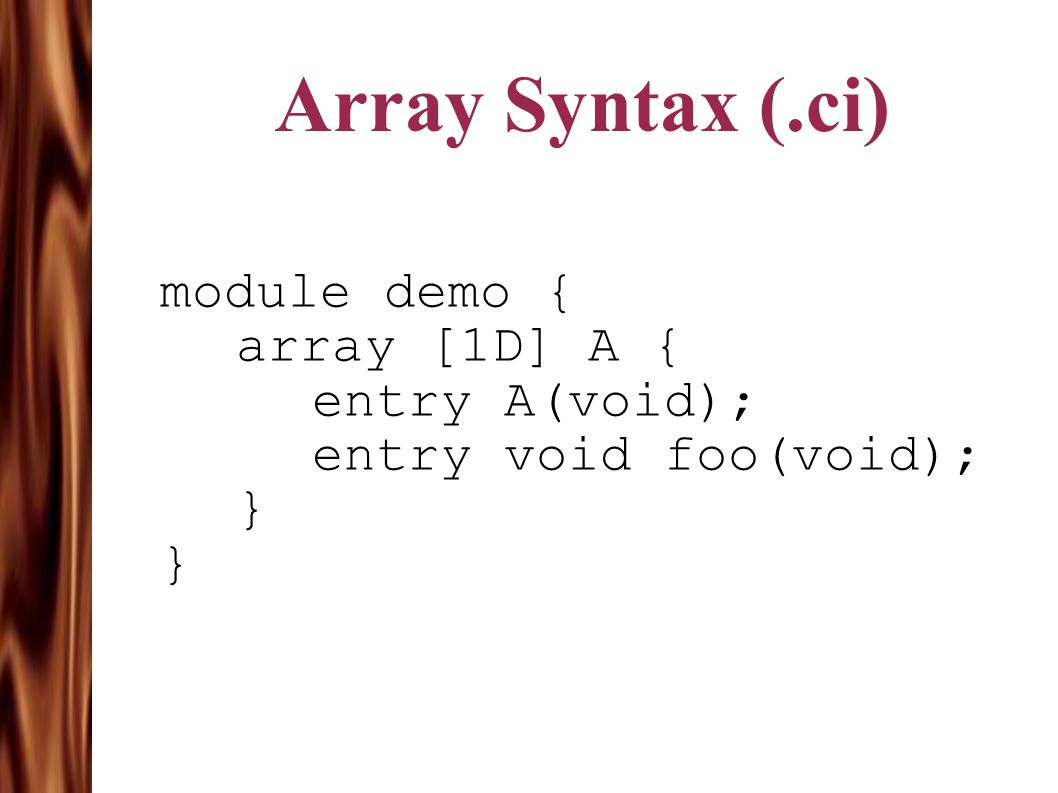 Array Syntax (.ci) module demo { array [1D] A { entry A(void); entry void foo(void); }