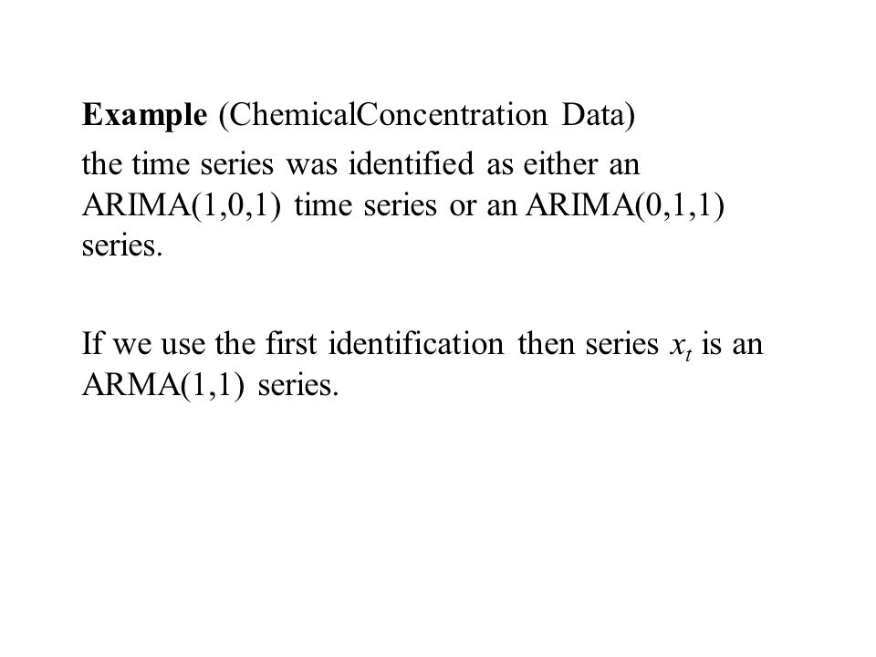 Example (ChemicalConcentration Data) the time series was identified as either an ARIMA(1,0,1) time series or an ARIMA(0,1,1) series. If we use the fir