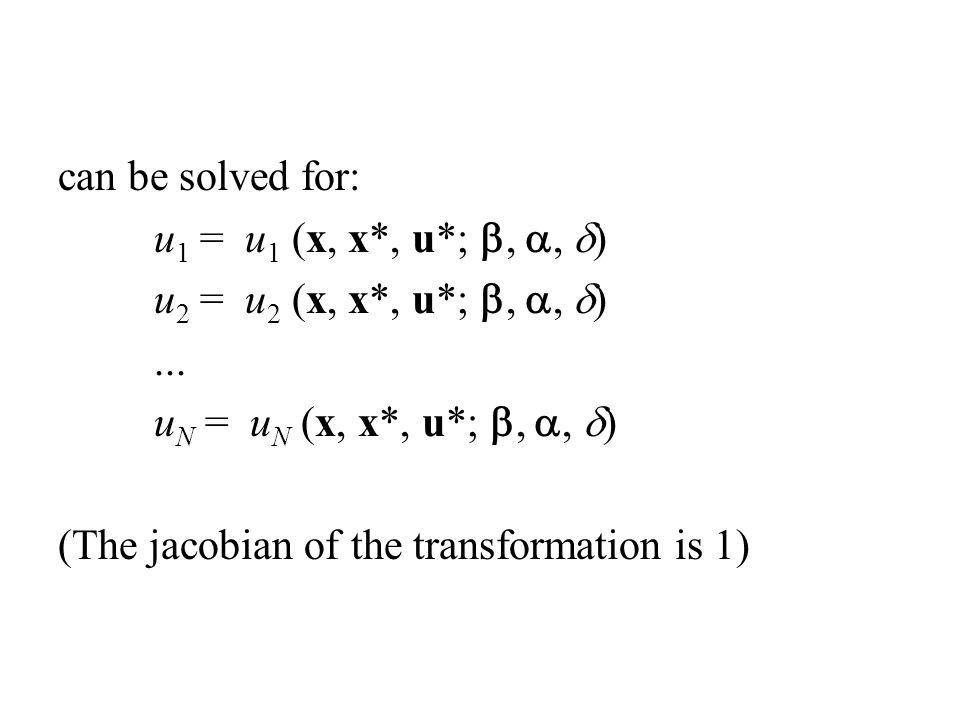 can be solved for: u 1 = u 1 (x, x*, u*; , ,  ) u 2 = u 2 (x, x*, u*; , ,  )... u N = u N (x, x*, u*; , ,  ) (The jacobian of the transformat
