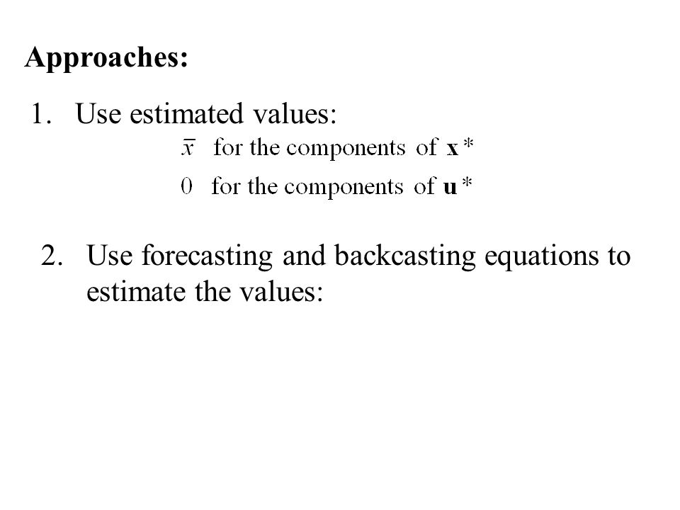 Approaches: 1.Use estimated values: 2.Use forecasting and backcasting equations to estimate the values: