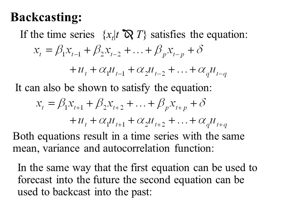 Backcasting: If the time series {x t |t  T} satisfies the equation: It can also be shown to satisfy the equation: Both equations result in a time ser