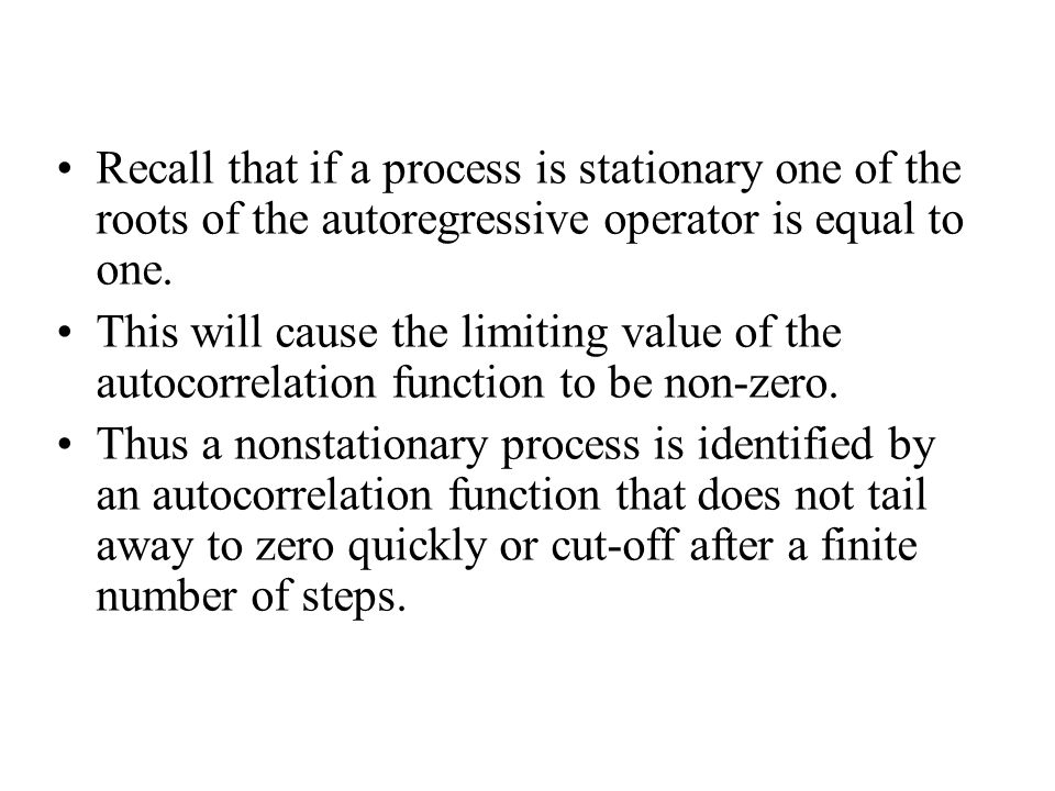 Recall that if a process is stationary one of the roots of the autoregressive operator is equal to one. This will cause the limiting value of the auto