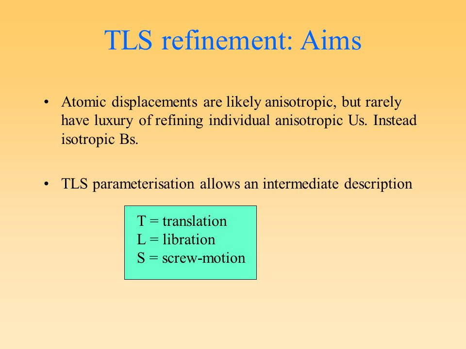 Contributions to atomic U U = U crystal + U TLS + U internal + U atom U crystal : overall anisotropic scale factor w.r.t.