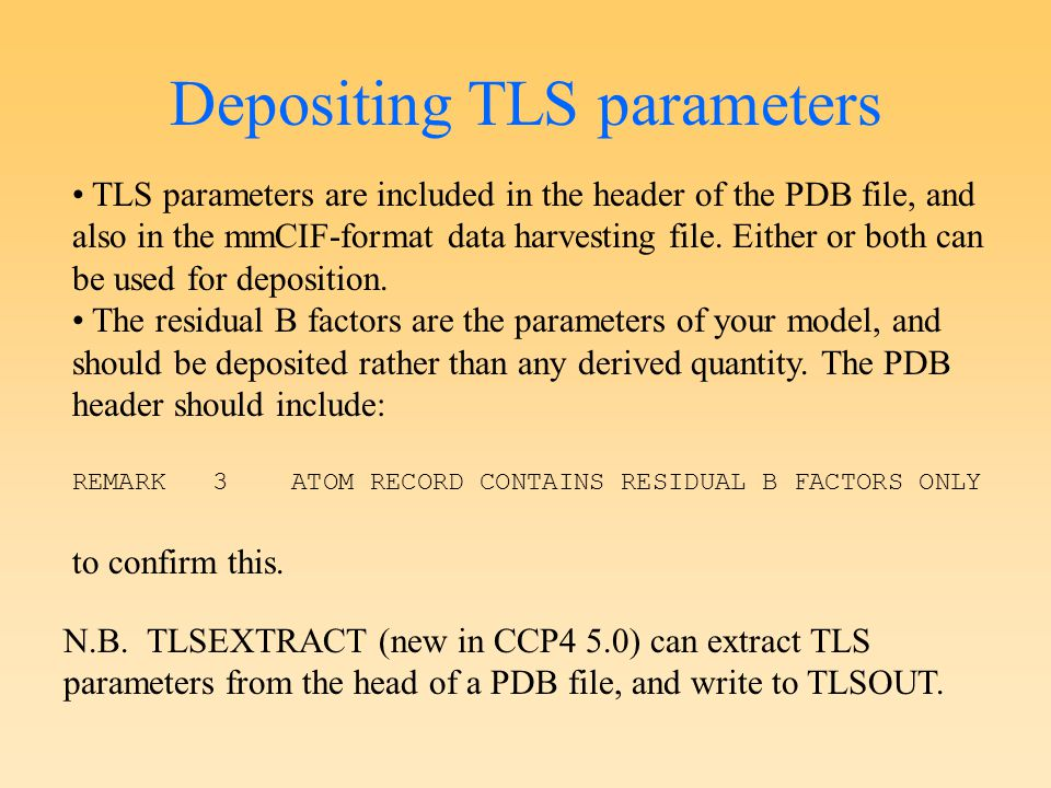 Depositing TLS parameters TLS parameters are included in the header of the PDB file, and also in the mmCIF-format data harvesting file. Either or both