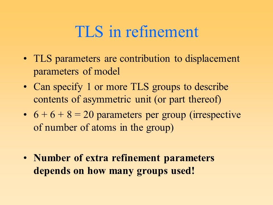 TLS in refinement TLS parameters are contribution to displacement parameters of model Can specify 1 or more TLS groups to describe contents of asymmet
