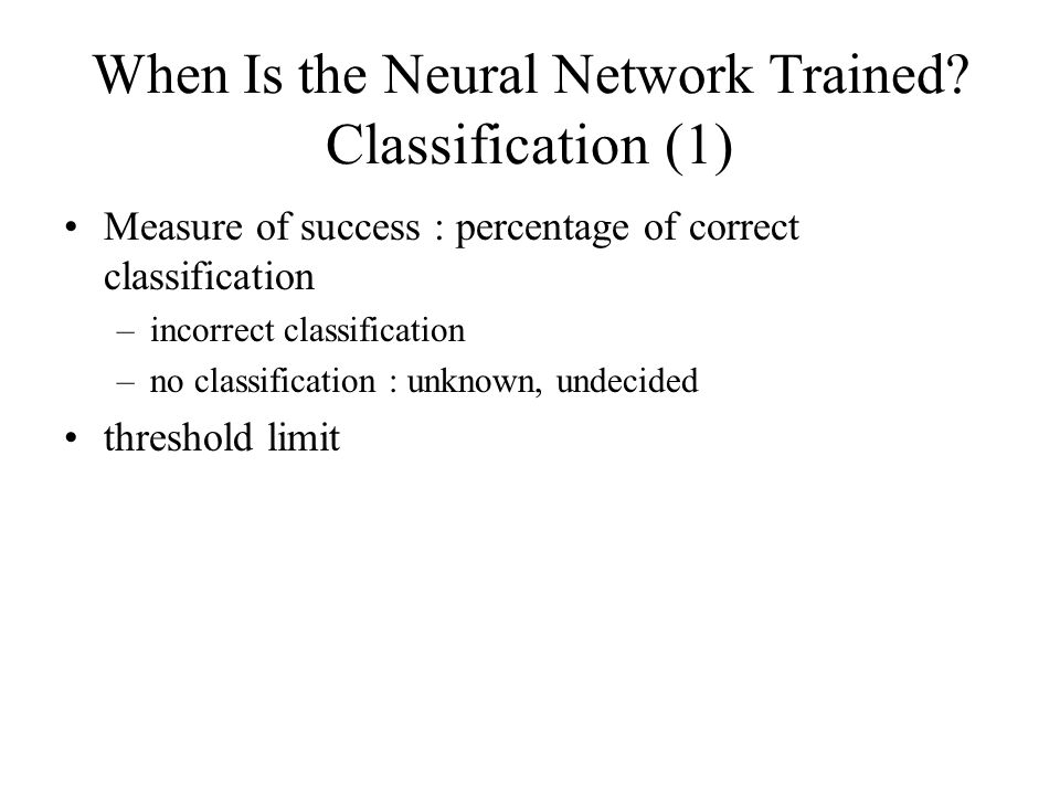 Controlling the Training Process with Learning Parameters (3) - Supervised training Learning rate –magnitude of the change when adjusting the connection weights –the current training pattern and desired output large rate –giant oscillations small rate –to learn the major features of the problem generalize to patterns