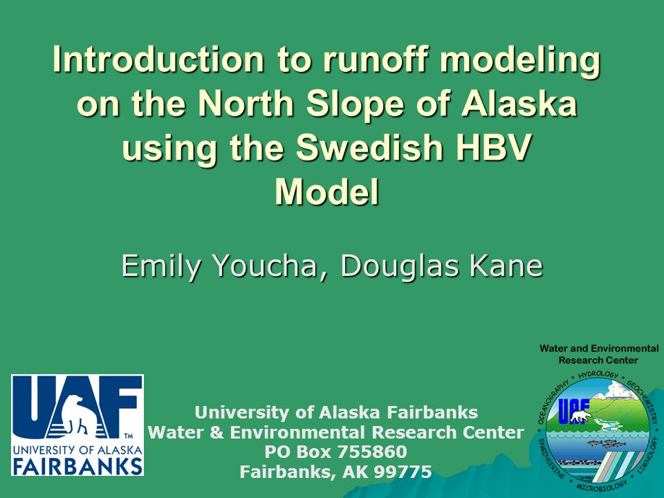 Introduction to runoff modeling on the North Slope of Alaska using the Swedish HBV Model Emily Youcha, Douglas Kane University of Alaska Fairbanks Water & Environmental Research Center PO Box 755860 Fairbanks, AK 99775