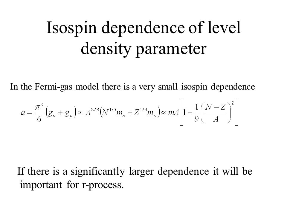 Isospin dependence of level density parameter If there is a significantly larger dependence it will be important for r-process.