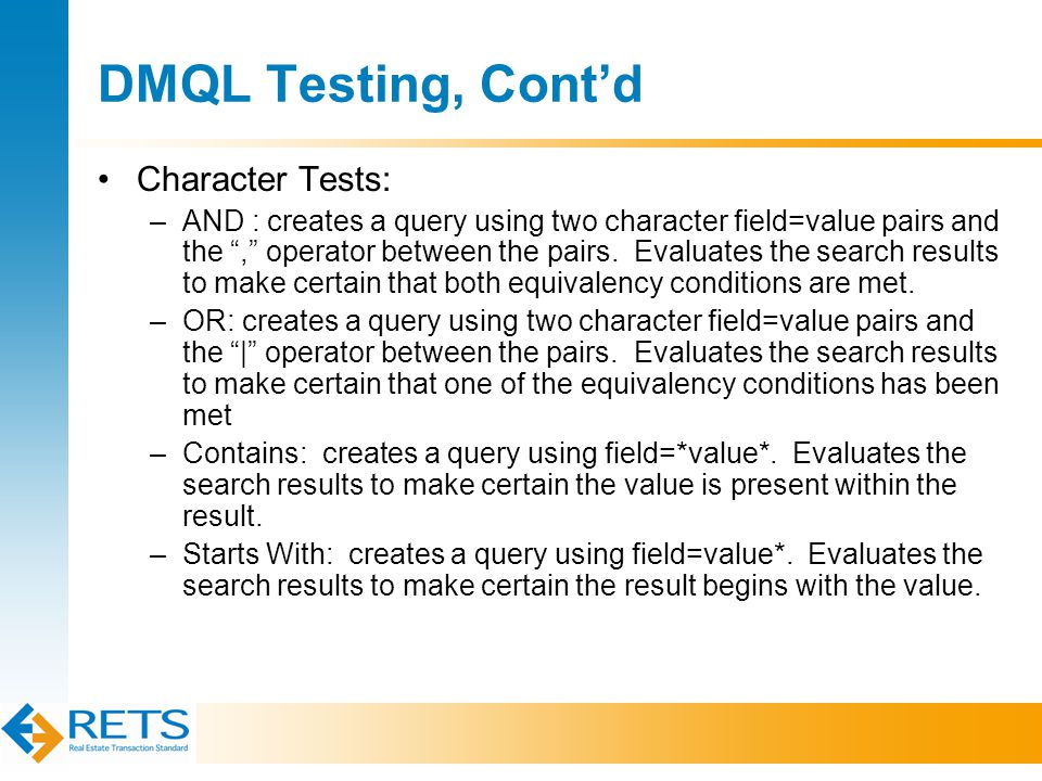 DMQL Testing, Cont'd Character Tests: –AND : creates a query using two character field=value pairs and the , operator between the pairs.