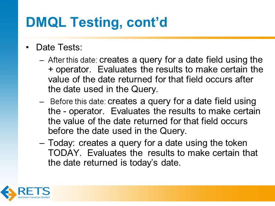 DMQL Testing, cont'd Date Tests: –After this date: creates a query for a date field using the + operator.