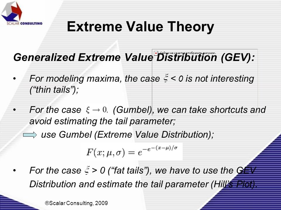 """Extreme Value Theory Generalized Extreme Value Distribution (GEV): For modeling maxima, the case < 0 is not interesting (""""thin tails""""); For the case ("""