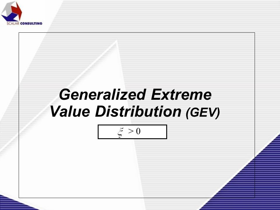 Generalized Extreme Value Distribution (GEV) > 0