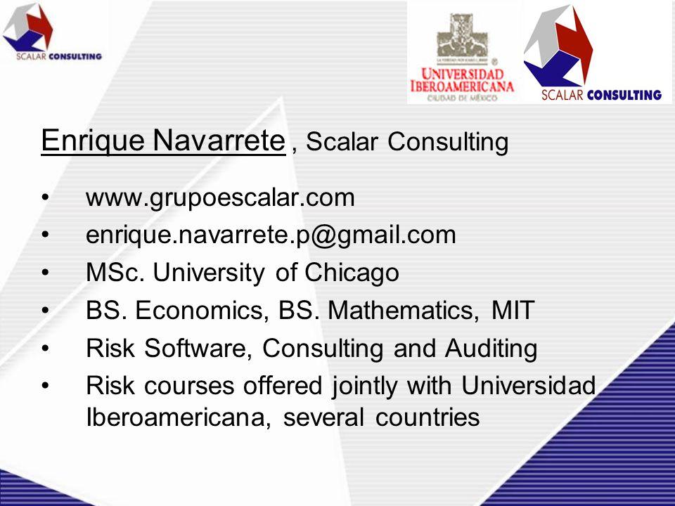 Enrique Navarrete, Scalar Consulting www.grupoescalar.com enrique.navarrete.p@gmail.com MSc. University of Chicago BS. Economics, BS. Mathematics, MIT
