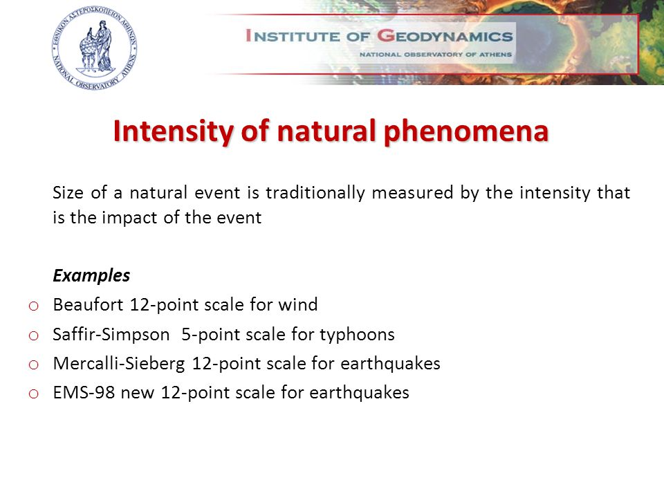 Size of a natural event is traditionally measured by the intensity that is the impact of the event Examples o Beaufort 12-point scale for wind o Saffi