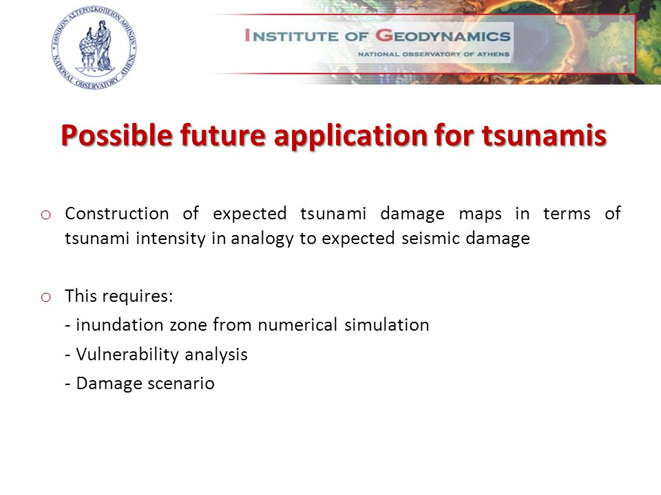 Possible future application for tsunamis o Construction of expected tsunami damage maps in terms of tsunami intensity in analogy to expected seismic d