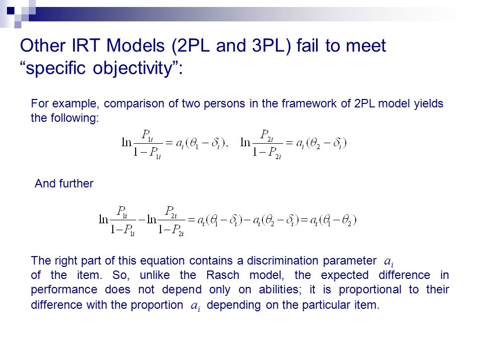 "Other IRT Models (2PL and 3PL) fail to meet ""specific objectivity"": For example, comparison of two persons in the framework of 2PL model yields the fo"
