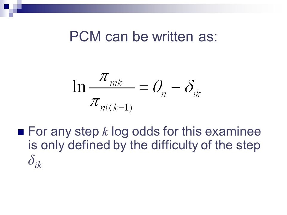 PCM can be written as: For any step k log odds for this examinee is only defined by the difficulty of the step δ ik