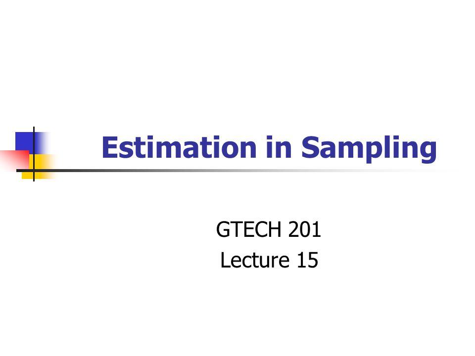 Estimation in Sampling GTECH 201 Lecture 15