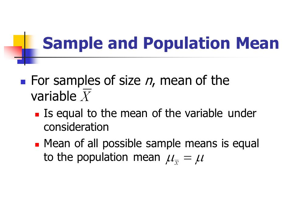 Sample and Population Mean For samples of size n, mean of the variable Is equal to the mean of the variable under consideration Mean of all possible s