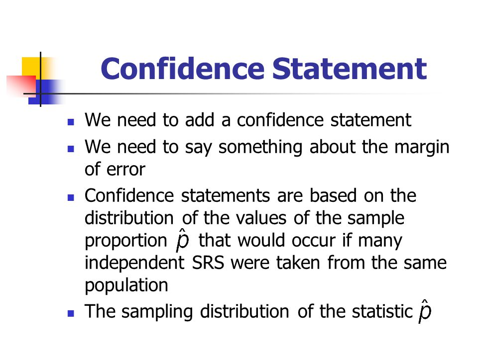 Confidence Statement We need to add a confidence statement We need to say something about the margin of error Confidence statements are based on the d