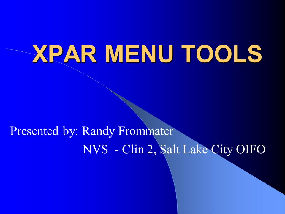 XPAR MENU TOOLS Presented by: Randy Frommater NVS - Clin 2, Salt Lake City OIFO