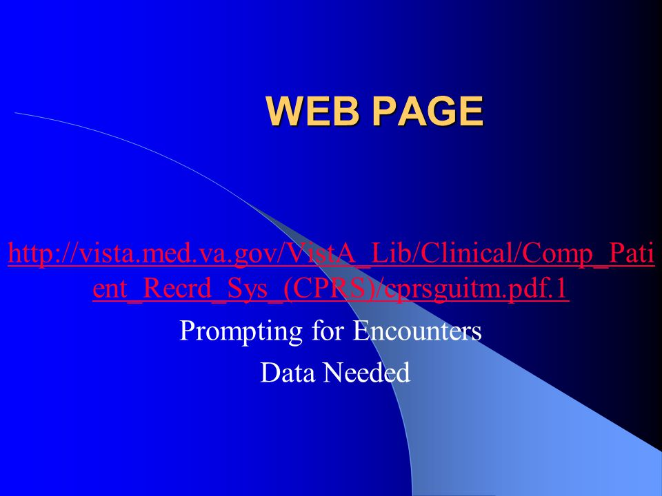 WEB PAGE http://vista.med.va.gov/VistA_Lib/Clinical/Comp_Pati ent_Recrd_Sys_(CPRS)/cprsguitm.pdf.1 Prompting for Encounters Data Needed