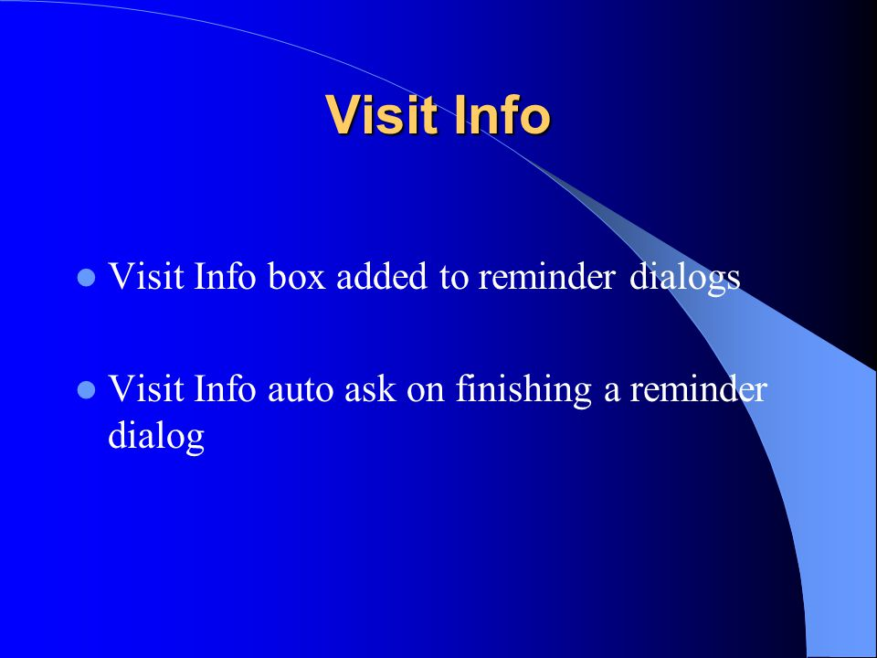 Visit Info Visit Info box added to reminder dialogs Visit Info auto ask on finishing a reminder dialog