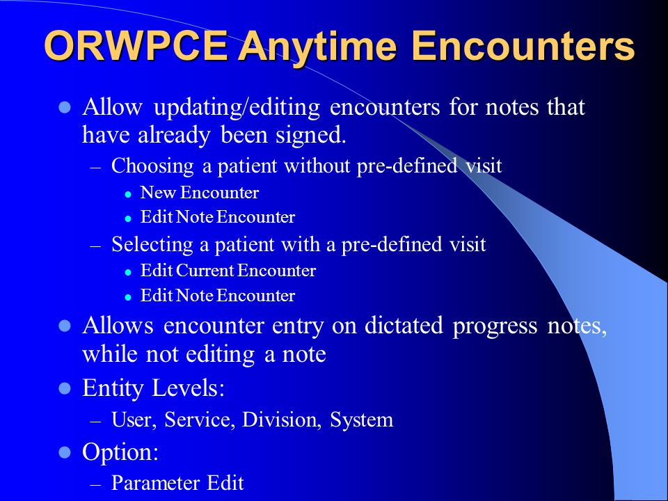 ORWPCE Anytime Encounters Allow updating/editing encounters for notes that have already been signed.
