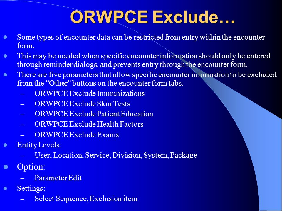 ORWPCE Exclude… Some types of encounter data can be restricted from entry within the encounter form.
