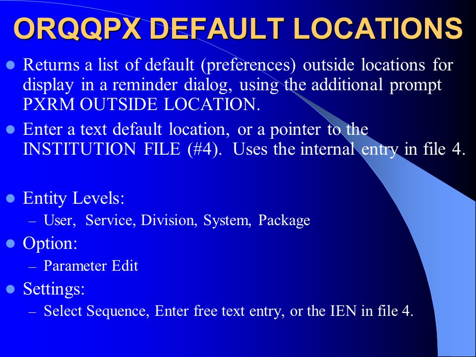ORQQPX DEFAULT LOCATIONS Returns a list of default (preferences) outside locations for display in a reminder dialog, using the additional prompt PXRM OUTSIDE LOCATION.