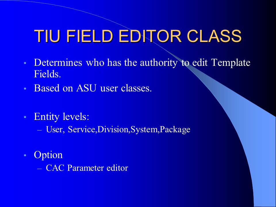 TIU FIELD EDITOR CLASS Determines who has the authority to edit Template Fields.