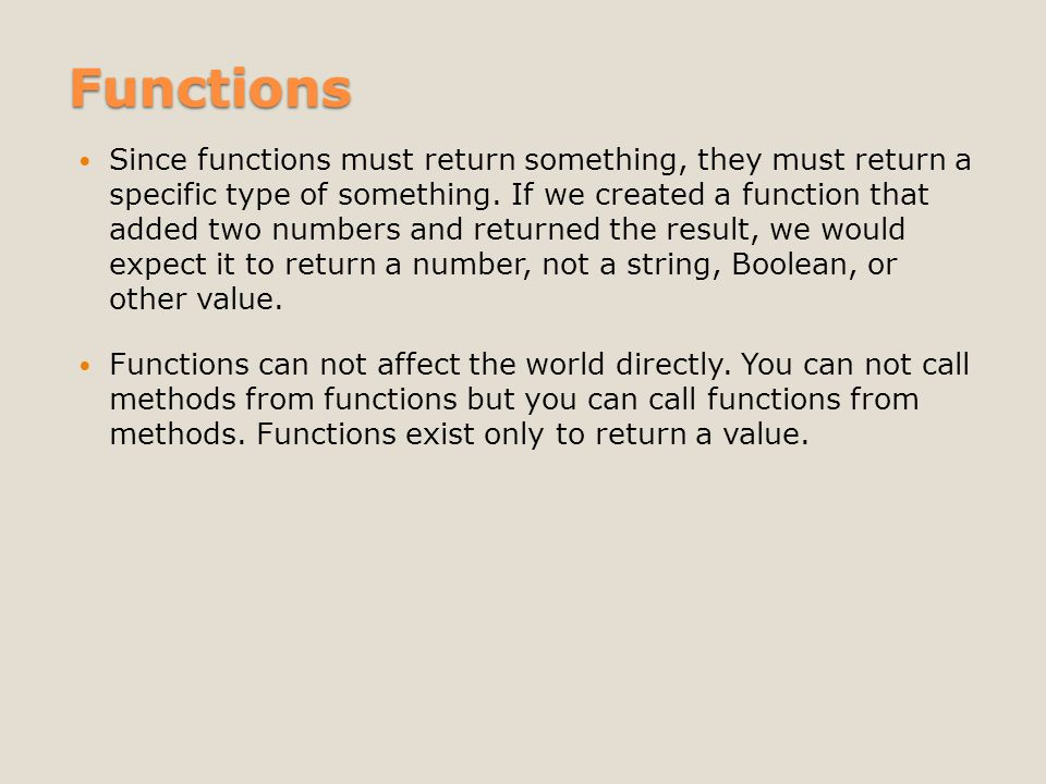 Functions Since functions must return something, they must return a specific type of something.