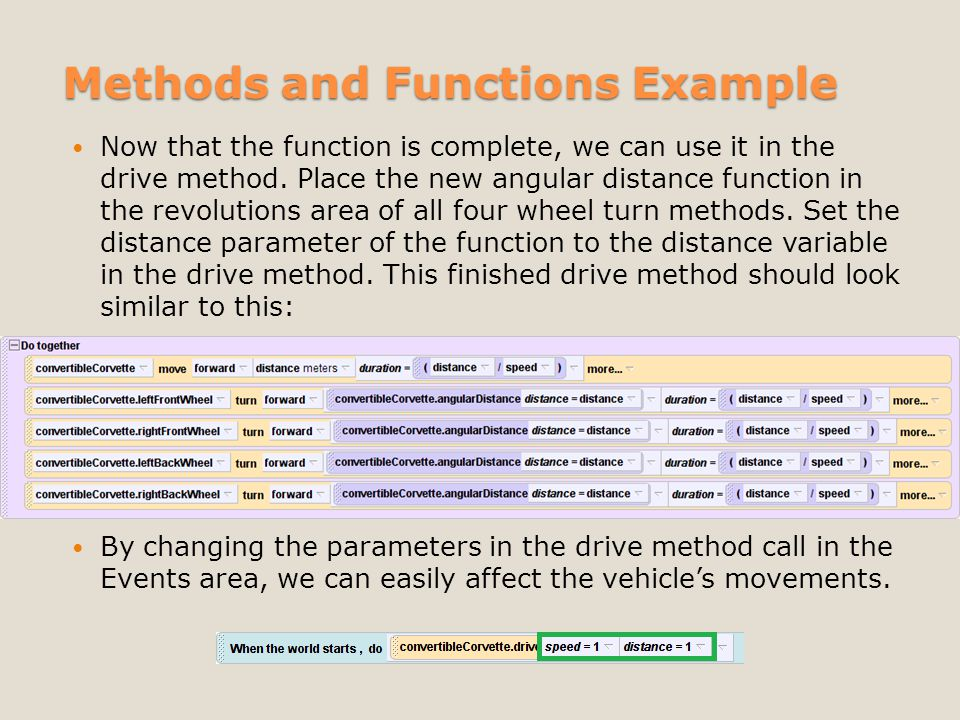 Methods and Functions Example Now that the function is complete, we can use it in the drive method.