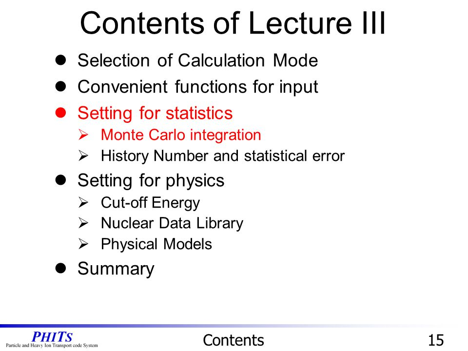 Contents of Lecture III Contents15 Selection of Calculation Mode Convenient functions for input Setting for statistics  Monte Carlo integration  His